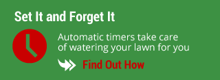 Set It and Forget It - Automatic timers take care of watering your lawn for you