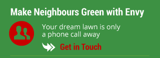 Make Neighbours Green with Envy - Your dream lawn is only a phone call away