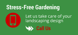 Stress-Free Gardening - Let us take care of your landscaping design